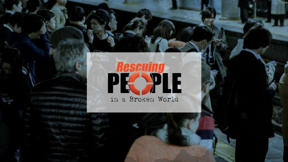 Rescuing People in a Broken World