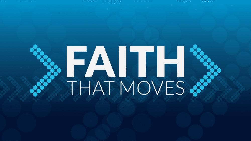 Faith That Moves